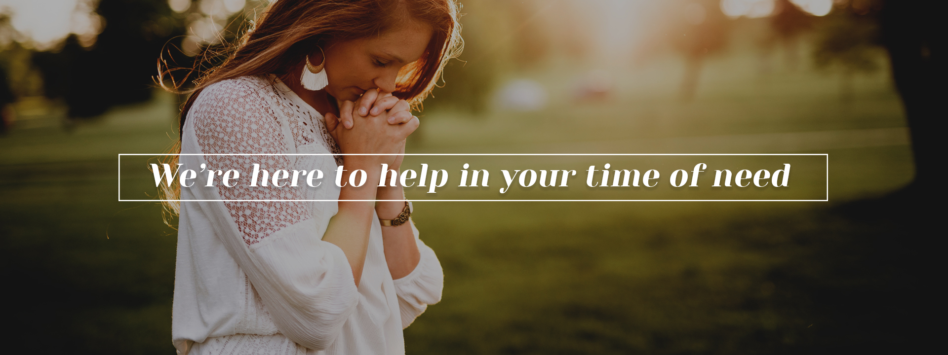 We're here to help in your time of need